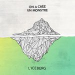 on-a-cree-un-monstre-l-iceberg